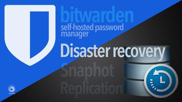 Disaster recovery using Snapshot & Replication (Bitwarden scenario using Docker)